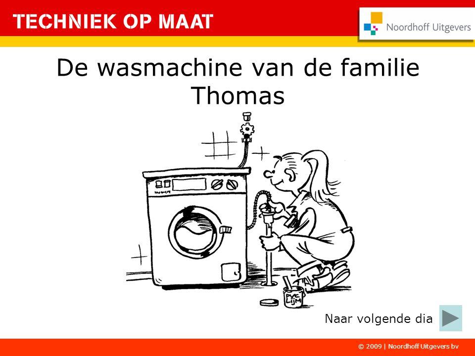 © 2009 | Noordhoff Uitgevers bv De wasmachine van de familie Thomas Naar volgende dia