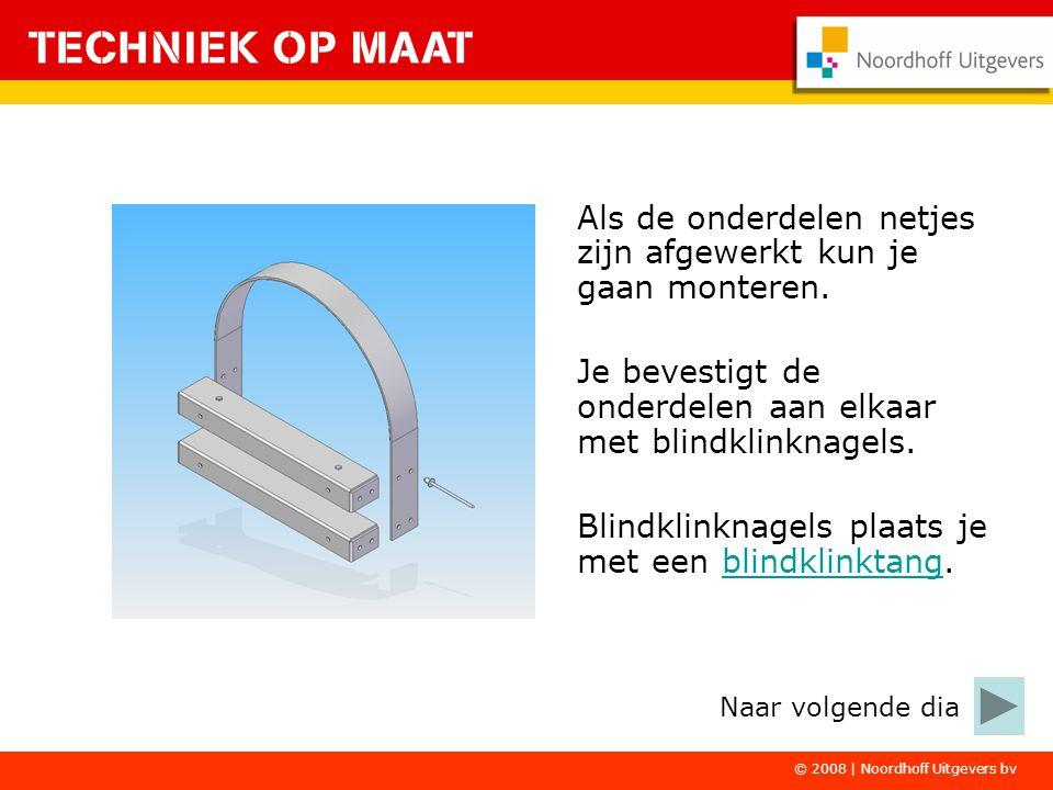 © 2008 | Noordhoff Uitgevers bv Als de onderdelen netjes zijn afgewerkt kun je gaan monteren.
