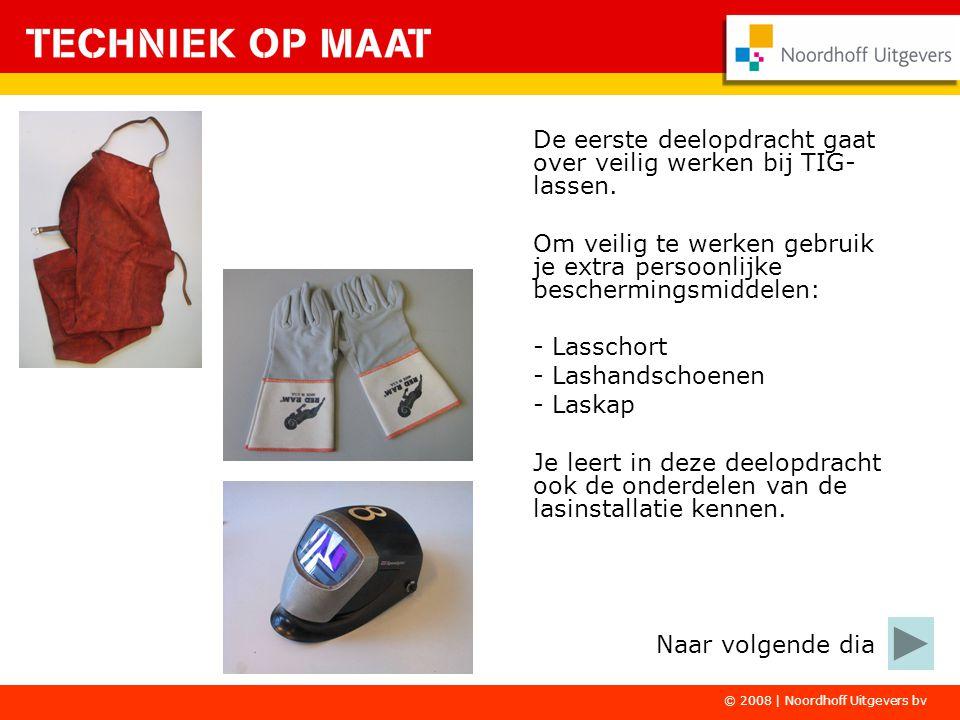 © 2008 | Noordhoff Uitgevers bv De eerste deelopdracht gaat over veilig werken bij TIG- lassen. Om veilig te werken gebruik je extra persoonlijke besc