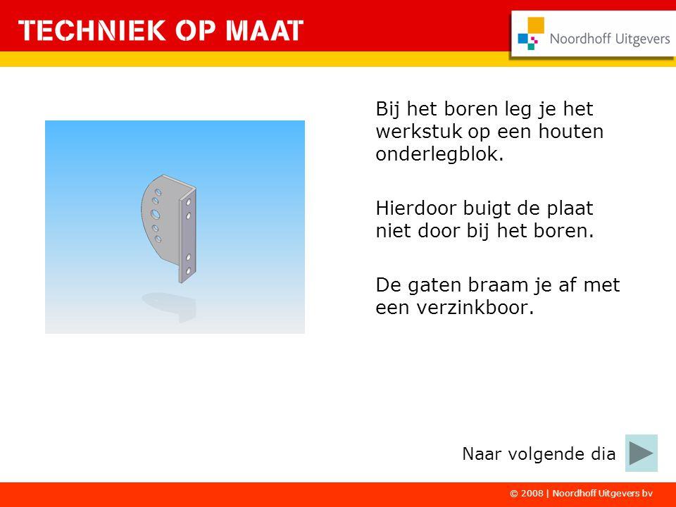 © 2008   Noordhoff Uitgevers bv Het buigen van de onderdelen doe je op de zetbank.