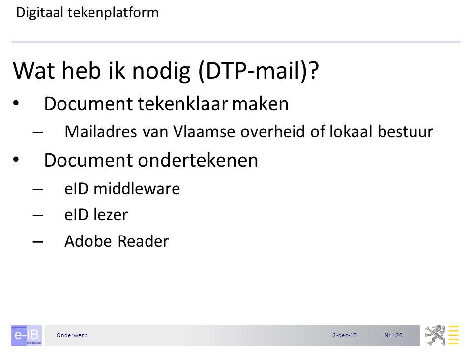 Nr.: 202-dec-10Onderwerp Digitaal tekenplatform Wat heb ik nodig (DTP-mail)? Document tekenklaar maken – Mailadres van Vlaamse overheid of lokaal best