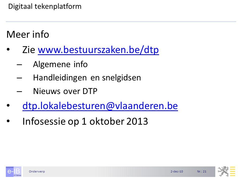 Nr.: 212-dec-10Onderwerp Digitaal tekenplatform Meer info Zie www.bestuurszaken.be/dtpwww.bestuurszaken.be/dtp – Algemene info – Handleidingen en snel