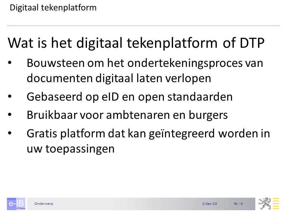Nr.: 42-dec-10Onderwerp Digitaal tekenplatform Wat is het digitaal tekenplatform of DTP Bouwsteen om het ondertekeningsproces van documenten digitaal