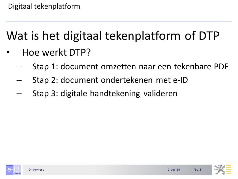 Nr.: 62-dec-10Onderwerp Digitaal tekenplatform Wat is het digitaal tekenplatform of DTP Drie vormen van DTP – Eenvoudige maildienst – Webservices te integreren in een toepassing – Web-interface te integreren in een toepassing