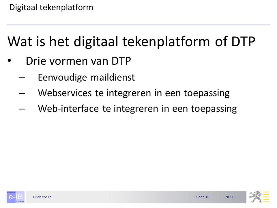 Nr.: 62-dec-10Onderwerp Digitaal tekenplatform Wat is het digitaal tekenplatform of DTP Drie vormen van DTP – Eenvoudige maildienst – Webservices te i