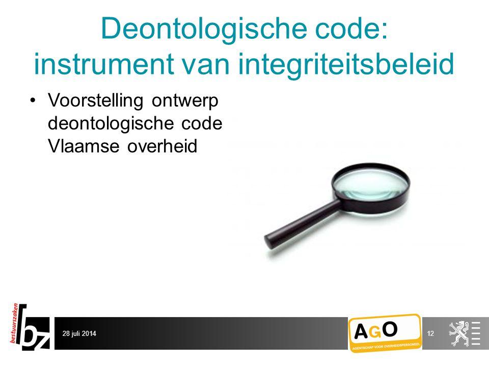 Deontologische code: instrument van integriteitsbeleid Voorstelling ontwerp deontologische code Vlaamse overheid 28 juli 201412