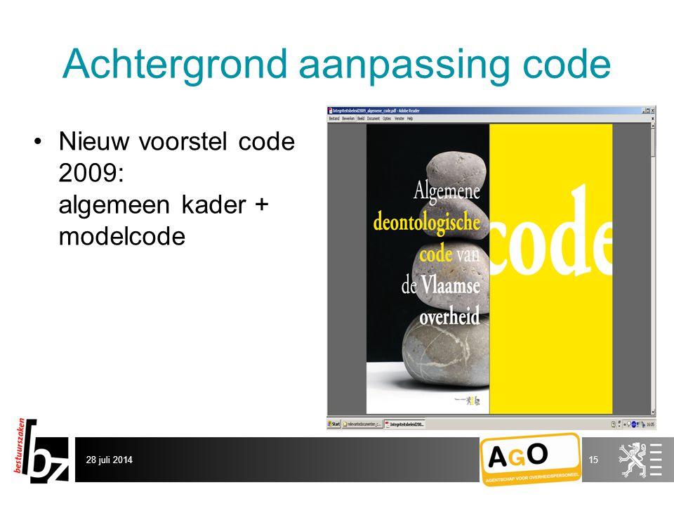 Achtergrond aanpassing code Nieuw voorstel code 2009: algemeen kader + modelcode 28 juli 201415