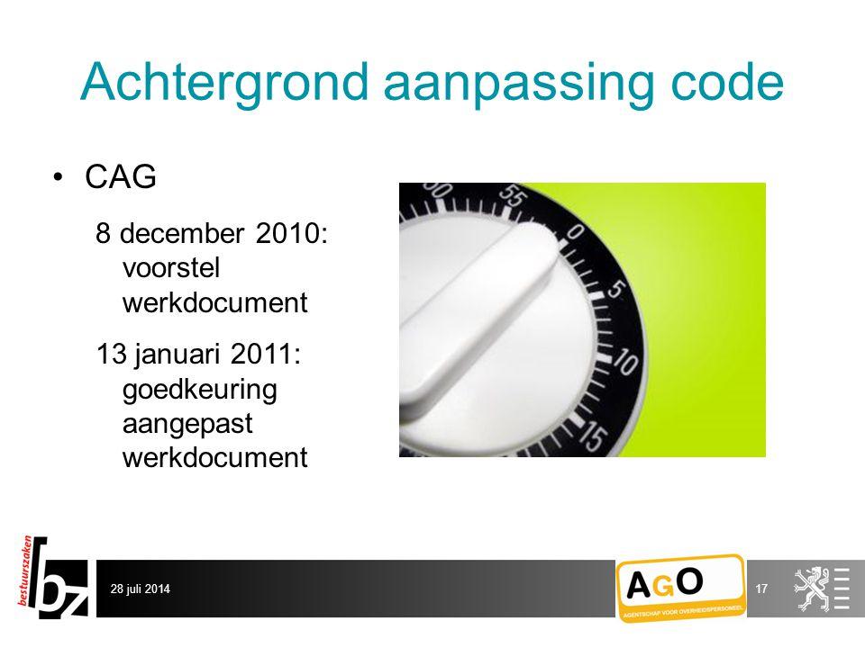 Achtergrond aanpassing code CAG 8 december 2010: voorstel werkdocument 13 januari 2011: goedkeuring aangepast werkdocument 28 juli 201417