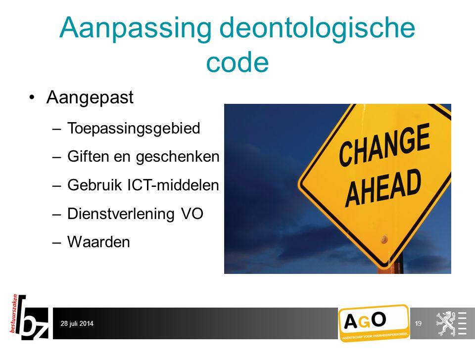 Aanpassing deontologische code Aangepast –Toepassingsgebied –Giften en geschenken –Gebruik ICT-middelen –Dienstverlening VO –Waarden 28 juli 201419