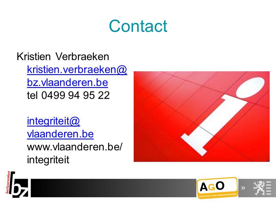 Contact Kristien Verbraeken kristien.verbraeken@ bz.vlaanderen.be tel 0499 94 95 22 integriteit@ vlaanderen.be www.vlaanderen.be/ integriteit kristien.verbraeken@ bz.vlaanderen.be integriteit@ vlaanderen.be 39