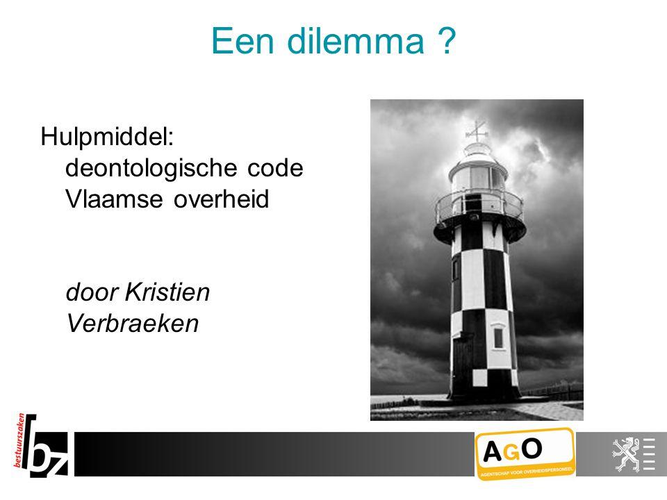 Een dilemma ? Hulpmiddel: deontologische code Vlaamse overheid door Kristien Verbraeken