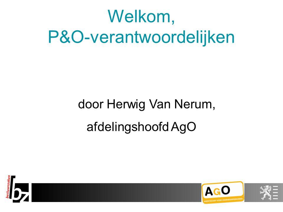 Welkom, P&O-verantwoordelijken door Herwig Van Nerum, afdelingshoofd AgO