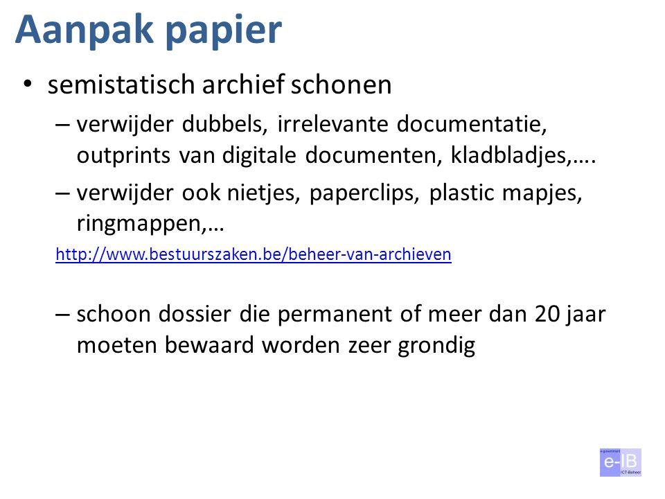 Aanpak papier semistatisch archief schonen – verwijder dubbels, irrelevante documentatie, outprints van digitale documenten, kladbladjes,…. – verwijde