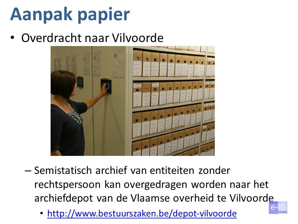 Aanpak papier Overdracht naar Vilvoorde – Semistatisch archief van entiteiten zonder rechtspersoon kan overgedragen worden naar het archiefdepot van d
