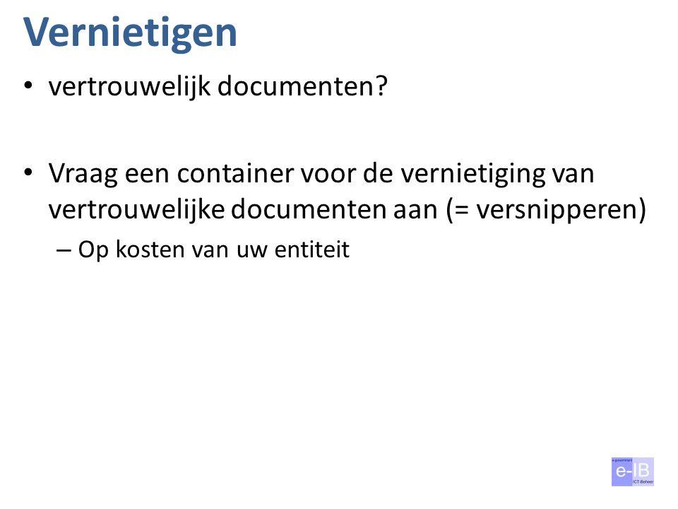 Vernietigen vertrouwelijk documenten? Vraag een container voor de vernietiging van vertrouwelijke documenten aan (= versnipperen) – Op kosten van uw e