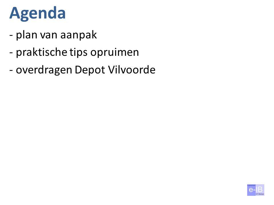 Agenda - plan van aanpak - praktische tips opruimen - overdragen Depot Vilvoorde