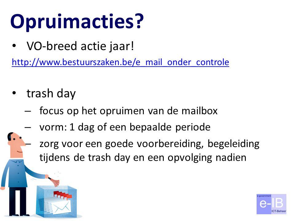 Opruimacties? VO-breed actie jaar! http://www.bestuurszaken.be/e_mail_onder_controle trash day – focus op het opruimen van de mailbox – vorm: 1 dag of