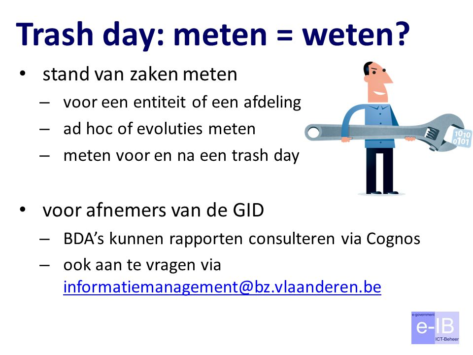 Trash day: meten = weten? stand van zaken meten – voor een entiteit of een afdeling – ad hoc of evoluties meten – meten voor en na een trash day voor