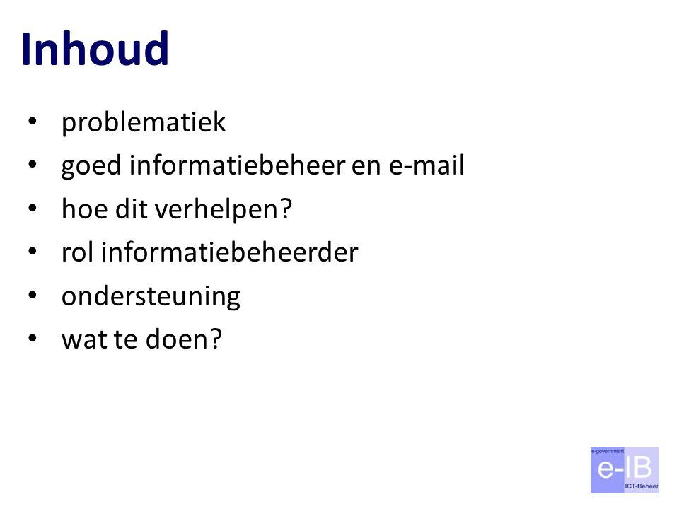 Inhoud problematiek goed informatiebeheer en e-mail hoe dit verhelpen? rol informatiebeheerder ondersteuning wat te doen?