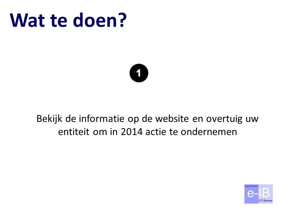 Wat te doen? Bekijk de informatie op de website en overtuig uw entiteit om in 2014 actie te ondernemen