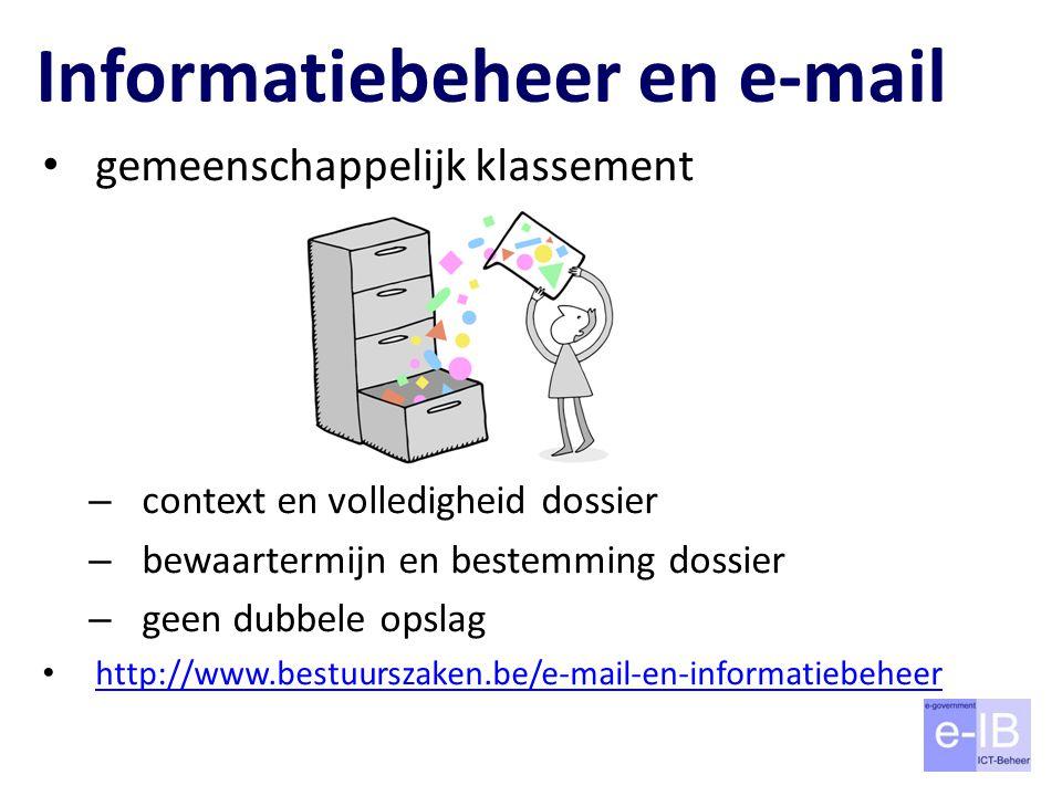 Informatiebeheer en e-mail klasseren wat moet verwijderen wat kan meer info: http://www.bestuurszaken.be/mails-in- gemeenschappelijk-klassement http://www.bestuurszaken.be/mails-in- gemeenschappelijk-klassement