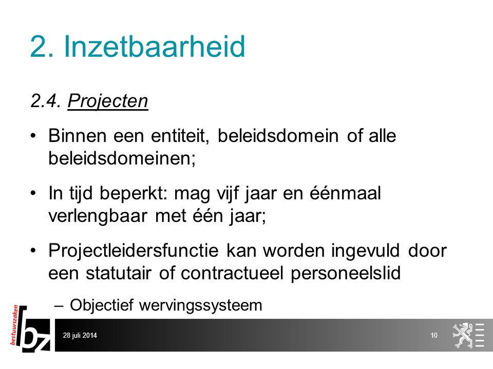 2. Inzetbaarheid 2.4. Projecten Binnen een entiteit, beleidsdomein of alle beleidsdomeinen; In tijd beperkt: mag vijf jaar en éénmaal verlengbaar met