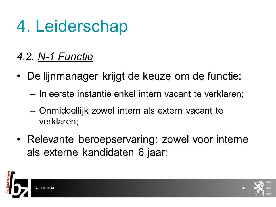 4. Leiderschap 4.2. N-1 Functie De lijnmanager krijgt de keuze om de functie: –In eerste instantie enkel intern vacant te verklaren; –Onmiddellijk zow
