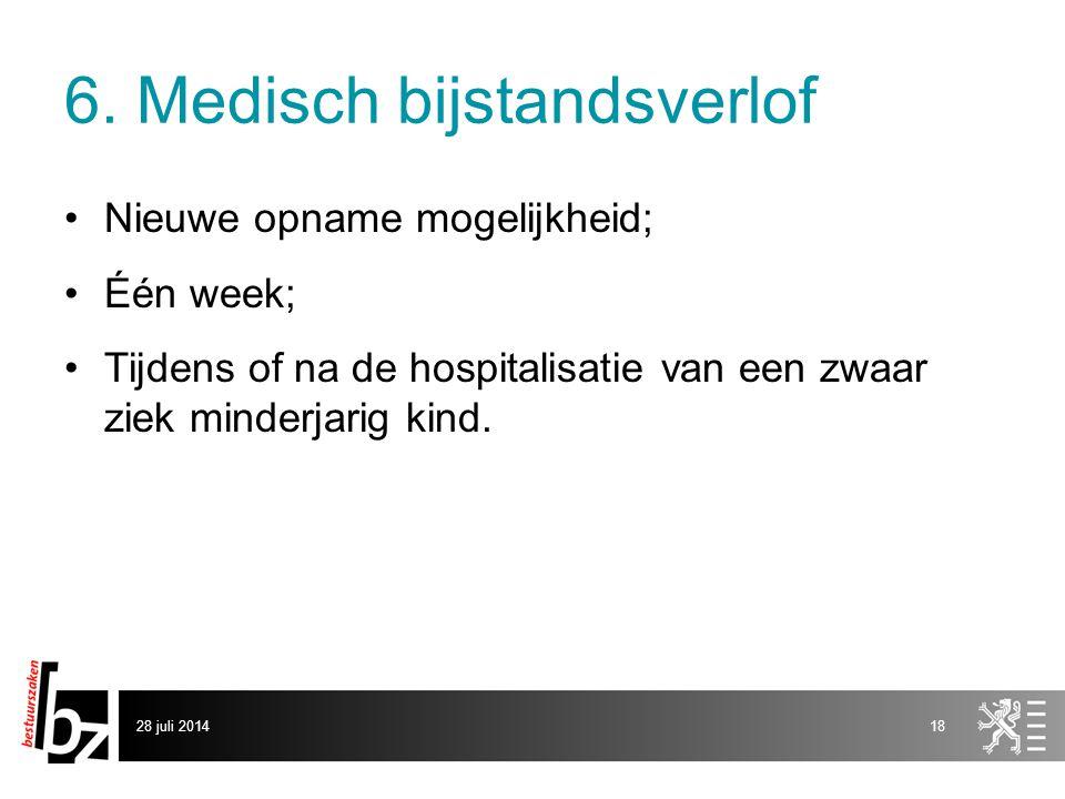 6. Medisch bijstandsverlof Nieuwe opname mogelijkheid; Één week; Tijdens of na de hospitalisatie van een zwaar ziek minderjarig kind. 28 juli 201418