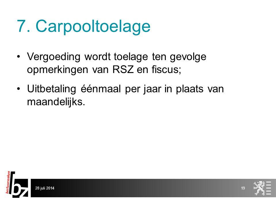 7. Carpooltoelage Vergoeding wordt toelage ten gevolge opmerkingen van RSZ en fiscus; Uitbetaling éénmaal per jaar in plaats van maandelijks. 28 juli