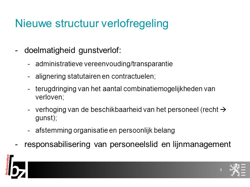 Nieuwe structuur verlofregeling -doelmatigheid gunstverlof: -administratieve vereenvouding/transparantie -alignering statutairen en contractuelen; -te