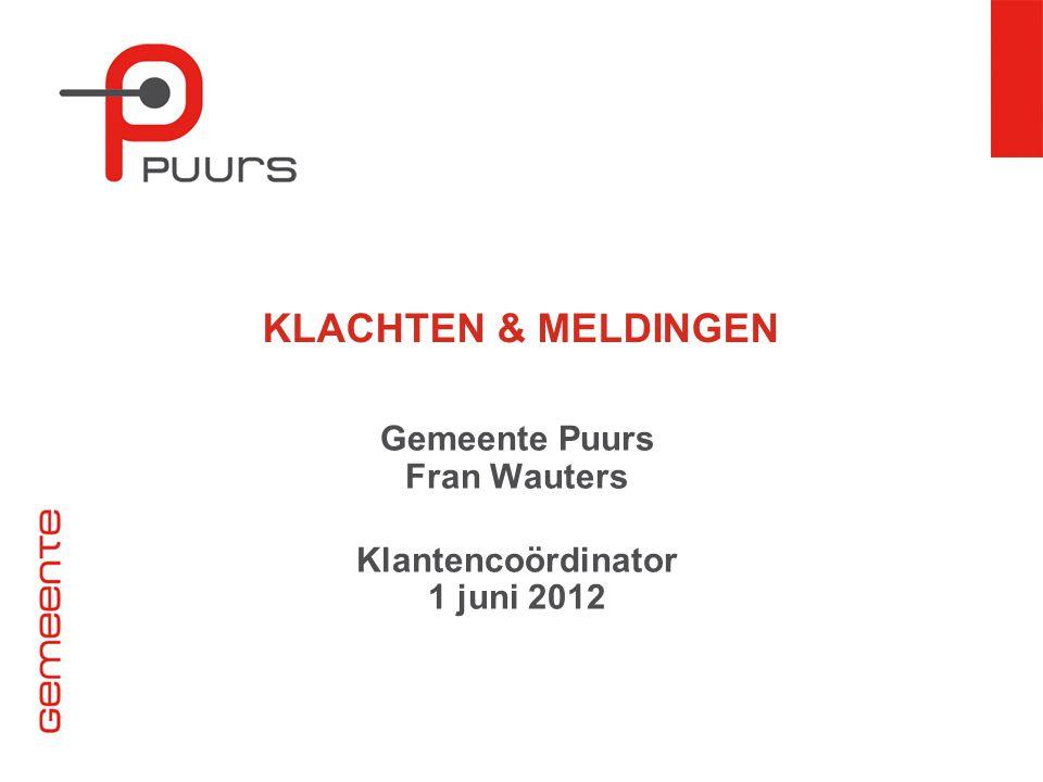 KLACHTEN & MELDINGEN Gemeente Puurs Fran Wauters Klantencoördinator 1 juni 2012