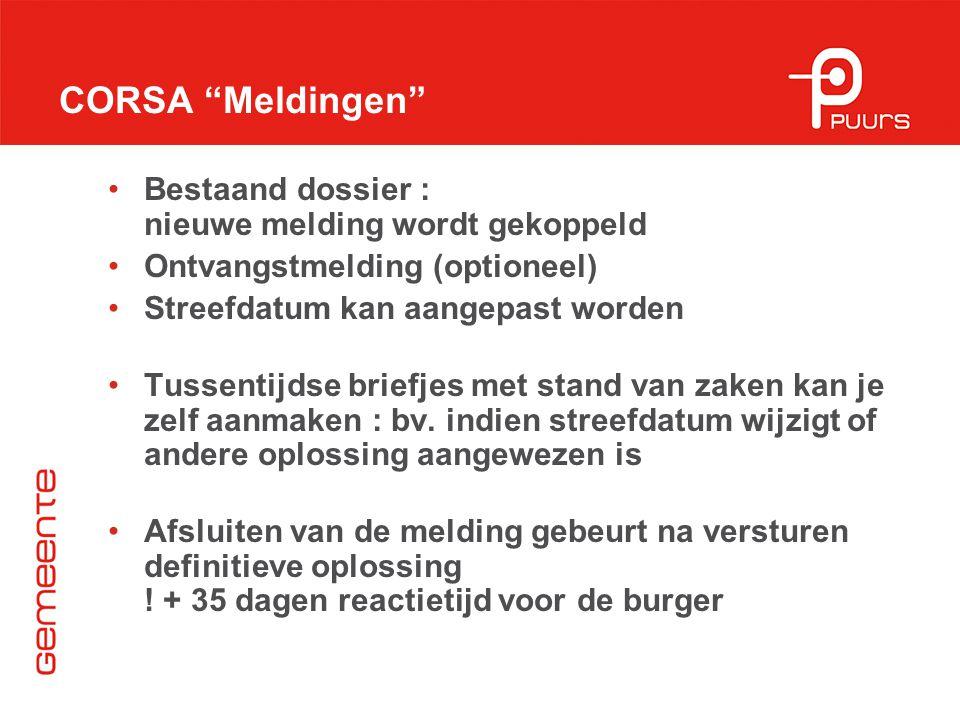 """CORSA """"Meldingen"""" Bestaand dossier : nieuwe melding wordt gekoppeld Ontvangstmelding (optioneel) Streefdatum kan aangepast worden Tussentijdse briefje"""