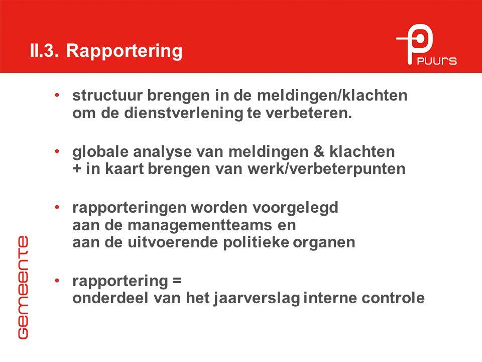 II.3. Rapportering structuur brengen in de meldingen/klachten om de dienstverlening te verbeteren. globale analyse van meldingen & klachten + in kaart
