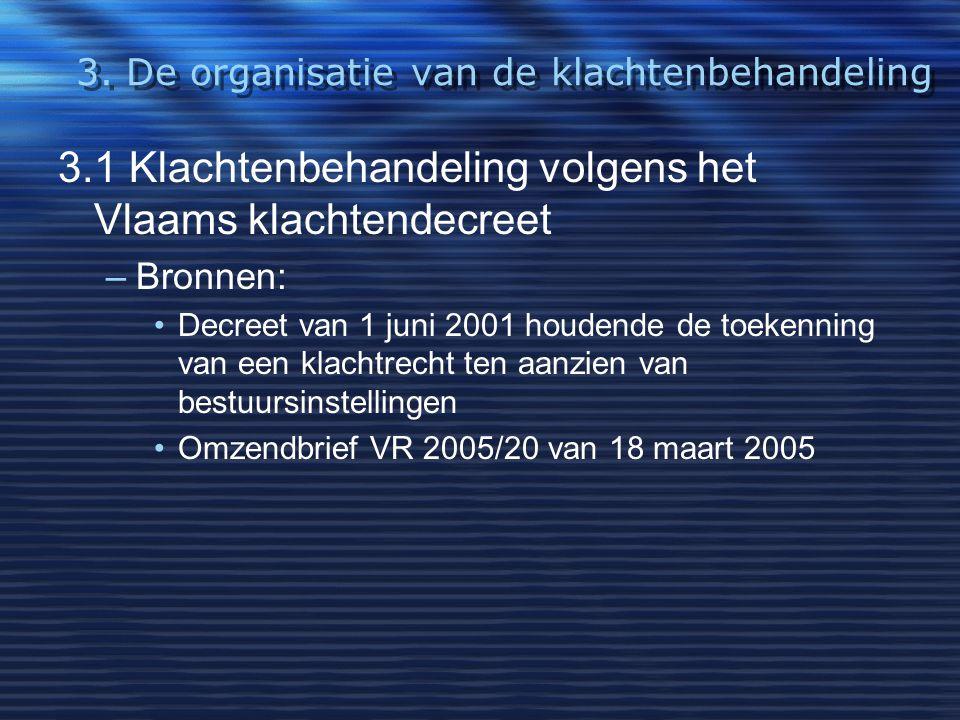 3. De organisatie van de klachtenbehandeling 3.1 Klachtenbehandeling volgens het Vlaams klachtendecreet –Bronnen: Decreet van 1 juni 2001 houdende de