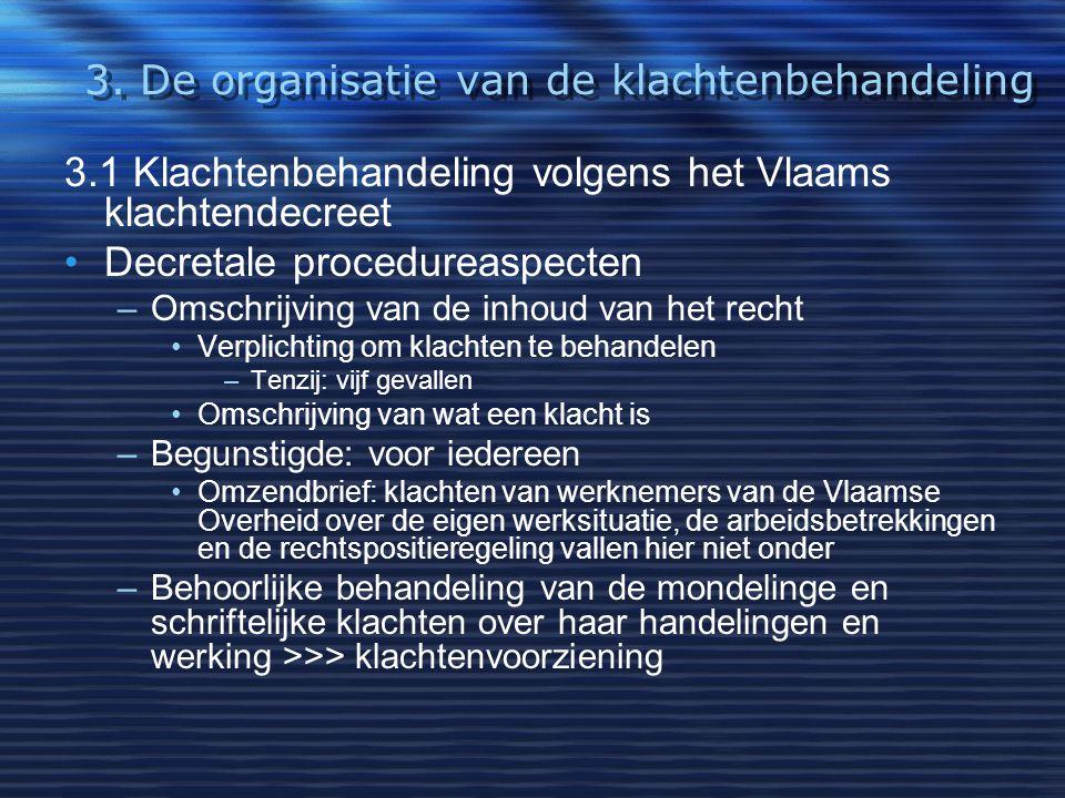 3. De organisatie van de klachtenbehandeling 3.1 Klachtenbehandeling volgens het Vlaams klachtendecreet Decretale procedureaspecten –Omschrijving van