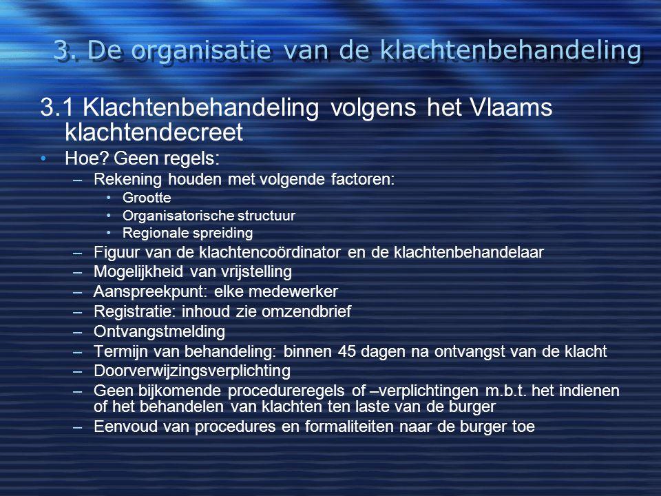 3. De organisatie van de klachtenbehandeling 3.1 Klachtenbehandeling volgens het Vlaams klachtendecreet Hoe? Geen regels: –Rekening houden met volgend