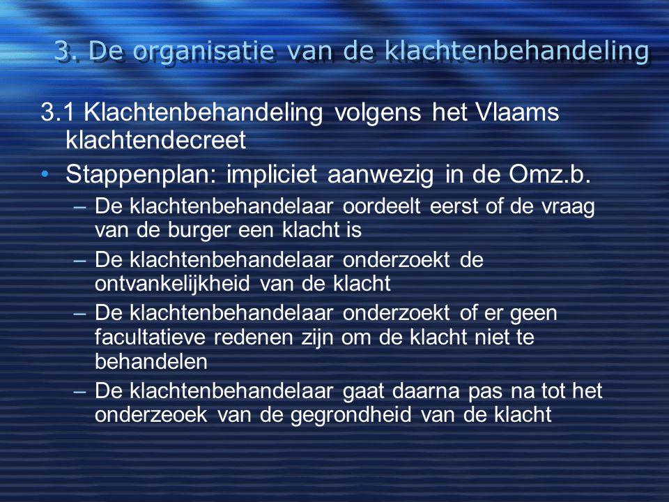 3. De organisatie van de klachtenbehandeling 3.1 Klachtenbehandeling volgens het Vlaams klachtendecreet Stappenplan: impliciet aanwezig in de Omz.b. –