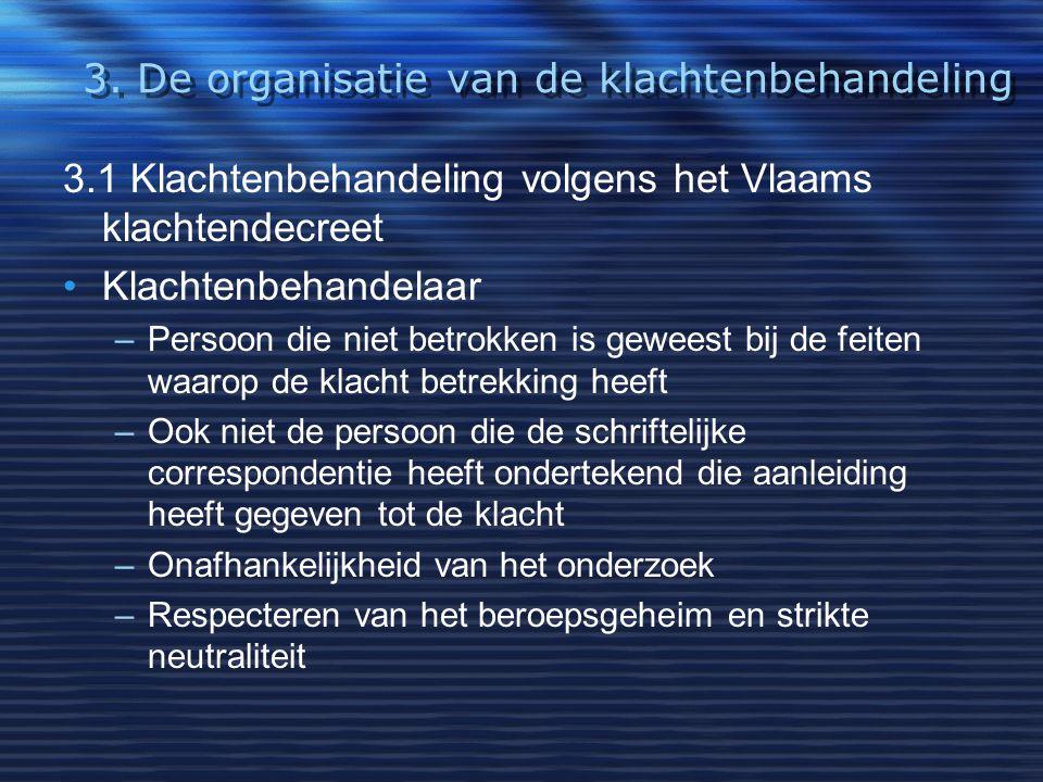 3. De organisatie van de klachtenbehandeling 3.1 Klachtenbehandeling volgens het Vlaams klachtendecreet Klachtenbehandelaar –Persoon die niet betrokke