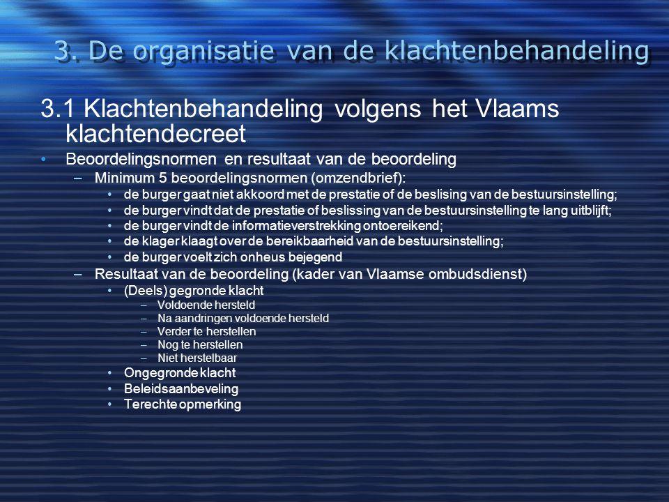 3. De organisatie van de klachtenbehandeling 3.1 Klachtenbehandeling volgens het Vlaams klachtendecreet Beoordelingsnormen en resultaat van de beoorde