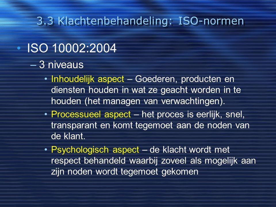 3.3 Klachtenbehandeling: ISO-normen ISO 10002:2004 –3 niveaus Inhoudelijk aspect – Goederen, producten en diensten houden in wat ze geacht worden in t