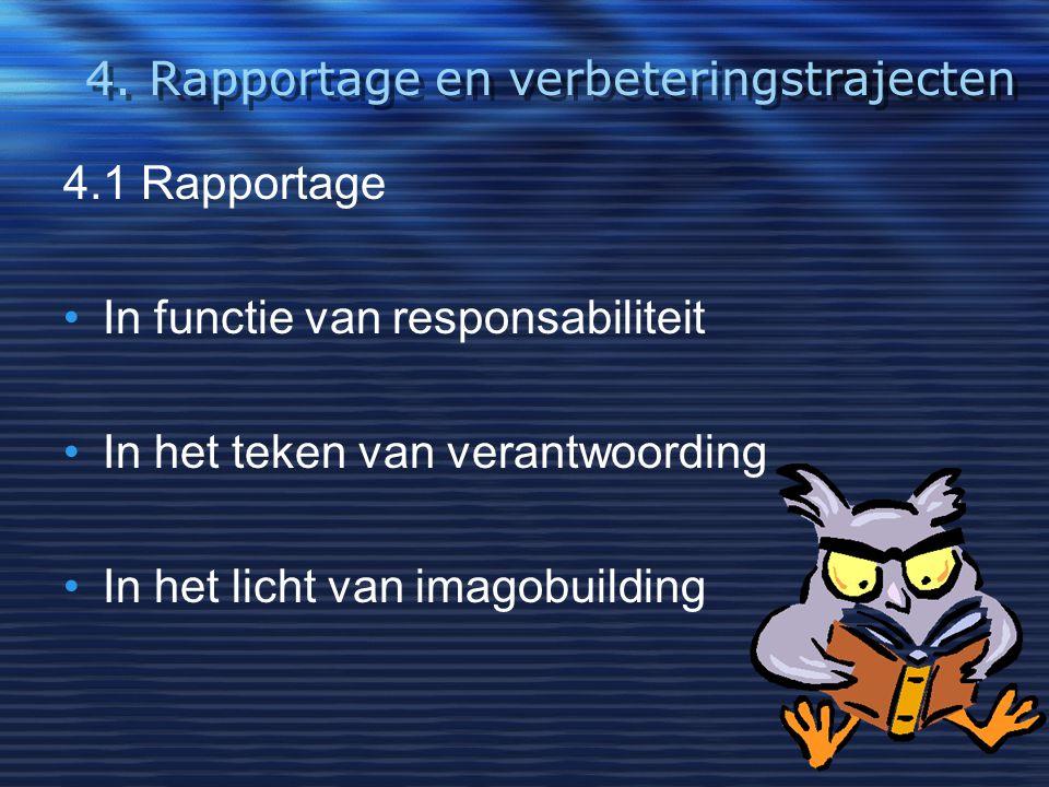 4. Rapportage en verbeteringstrajecten 4.1 Rapportage In functie van responsabiliteit In het teken van verantwoording In het licht van imagobuilding