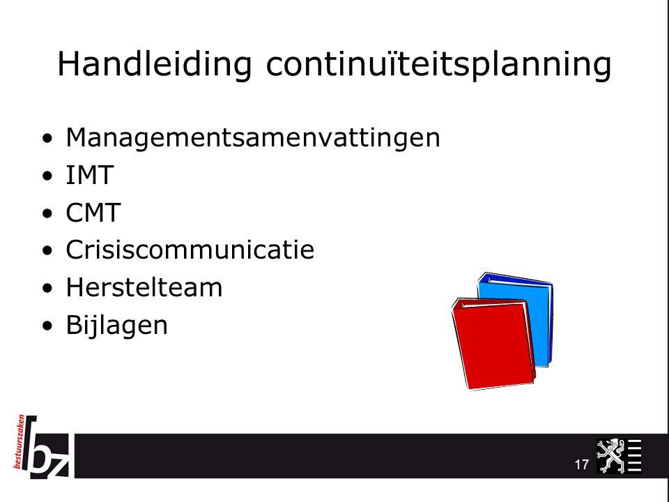 Handleiding continuïteitsplanning Managementsamenvattingen IMT CMT Crisiscommunicatie Herstelteam Bijlagen 17