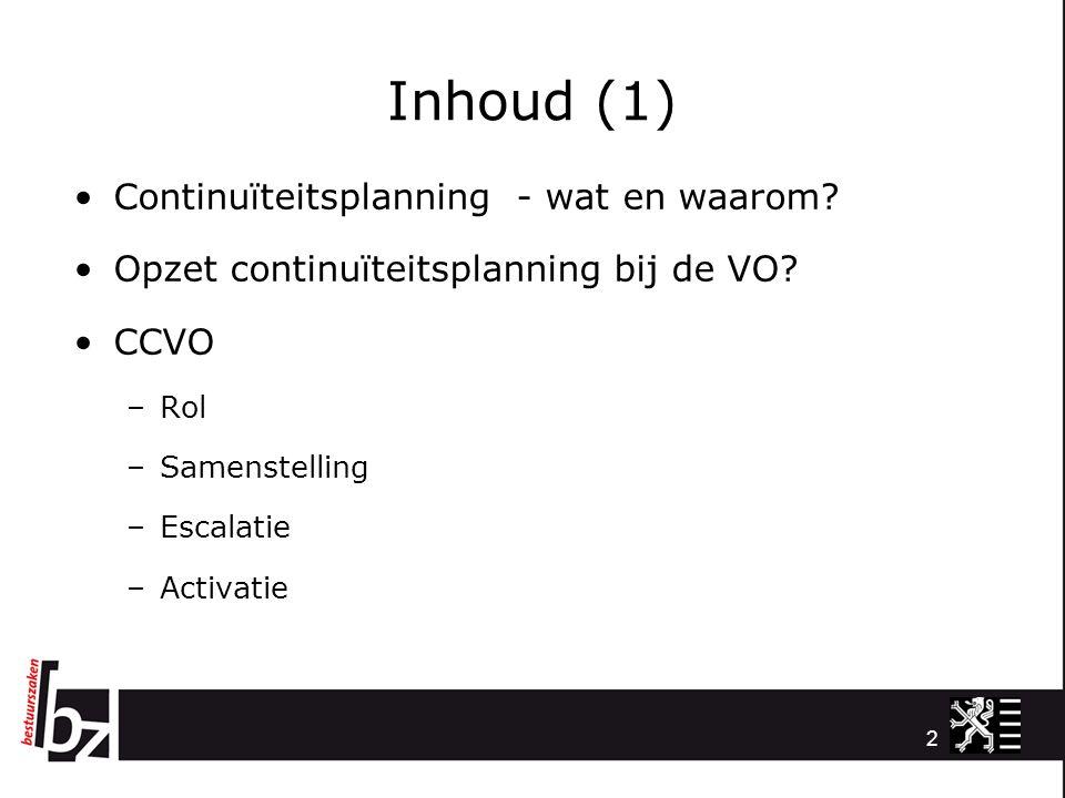 2 Inhoud (1) Continuïteitsplanning - wat en waarom? Opzet continuïteitsplanning bij de VO? CCVO –Rol –Samenstelling –Escalatie –Activatie