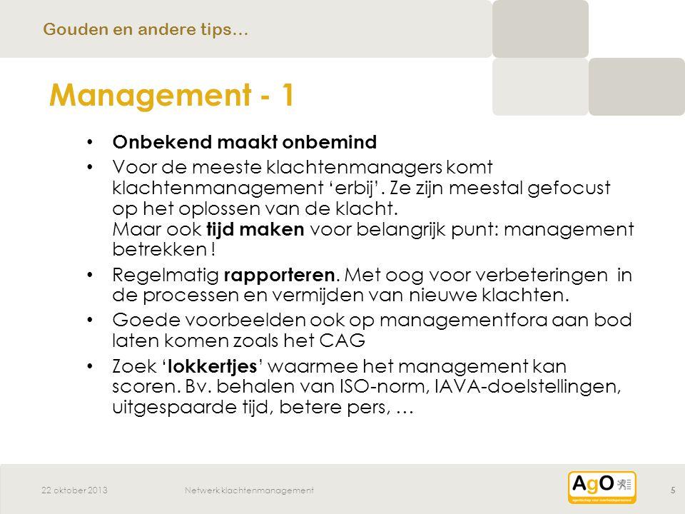 22 oktober 2013Netwerk klachtenmanagement5 Onbekend maakt onbemind Voor de meeste klachtenmanagers komt klachtenmanagement 'erbij'.