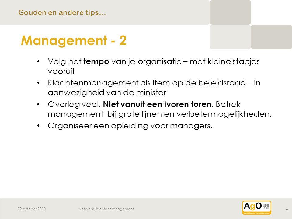 22 oktober 2013Netwerk klachtenmanagement6 Volg het tempo van je organisatie – met kleine stapjes vooruit Klachtenmanagement als item op de beleidsraad – in aanwezigheid van de minister Overleg veel.