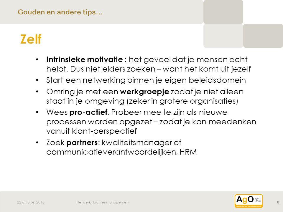 22 oktober 2013Netwerk klachtenmanagement8 Intrinsieke motivatie : het gevoel dat je mensen echt helpt.