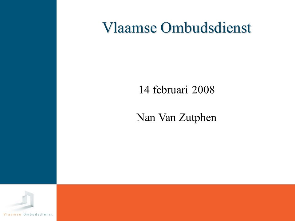 Vlaamse Ombudsdienst 14 februari 2008 Nan Van Zutphen