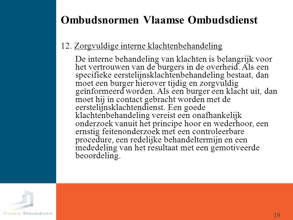 Ombudsnormen Vlaamse Ombudsdienst 12. Zorgvuldige interne klachtenbehandeling De interne behandeling van klachten is belangrijk voor het vertrouwen va