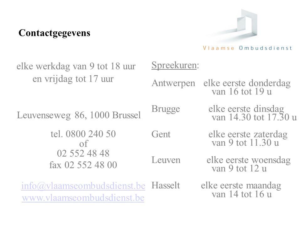 elke werkdag van 9 tot 18 uur en vrijdag tot 17 uur Leuvenseweg 86, 1000 Brussel tel. 0800 240 50 of 02 552 48 48 fax 02 552 48 00 info@vlaamseombudsd