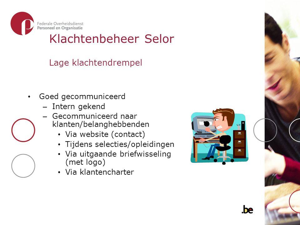 Klachtenbeheer Selor Lage klachtendrempel Goed gecommuniceerd – Intern gekend – Gecommuniceerd naar klanten/belanghebbenden Via website (contact) Tijd